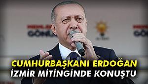 Cumhurbaşkanı Erdoğan İzmir mitinginde konuştu