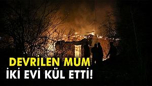 Devrilen mum iki evi kül etti