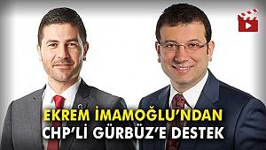 Ekrem İmamoğlu'ndan CHP'li Gürbüz'e destek
