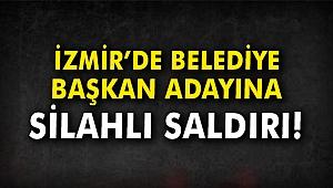 İzmir'de Belediye Başkan Adayına silahlı saldırı!