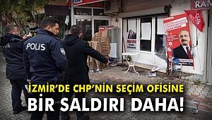 İzmir'de CHP'nin seçim ofisine bir saldırı daha!