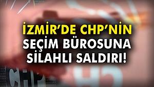 İzmir'de CHP'nin seçim bürosuna silahlı saldırı