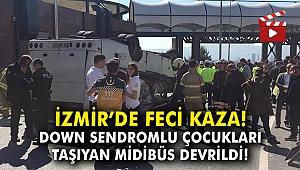 İzmir'de down sendromlu çocukları taşıyan midibüs devrildi!