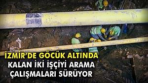 İzmir'de göcük altında kalan iki işçiyi arama çalışmaları sürüyor