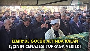 İzmir'de göçük altında kalan işçinin cenazesi toprağa verildi
