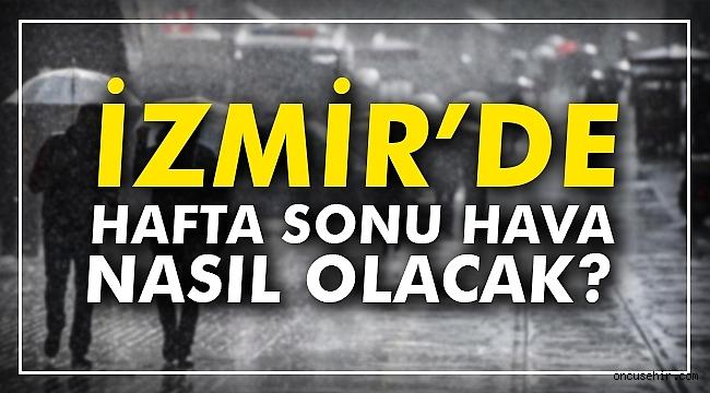 İzmir'de hafta sonu hava durumu nasıl olacak?