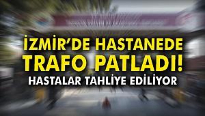 İzmir'de hastanede trafo patladı! Hastalar tahliye ediliyor