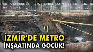 İzmir'de metro inşaatında göcük!