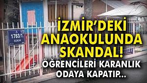 İzmir'deki anaokulunda skandal! Öğrencileri karanlık odaya kapatıp...