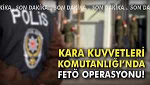 Kara Kuvvetleri Komutanlığı'nda FETÖ operasyonu
