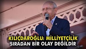 Kılıçdaroğlu: Milliyetçilik sıradan bir olay değildir