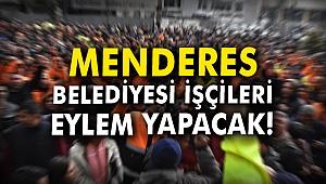 Menderes Belediyesi işçileri eylem yapacak!