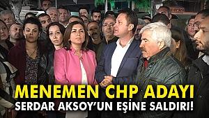 Menemen CHP adayı Serdar Aksoy'un eşine saldırı