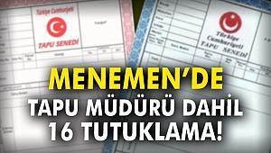 Menemen'de Tapu Müdürü dahil 16 tutuklama!