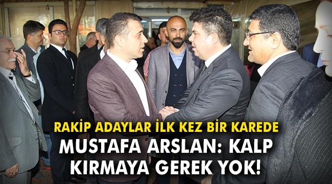 Mustafa Arslan: Kalp kırmaya gerek yok!