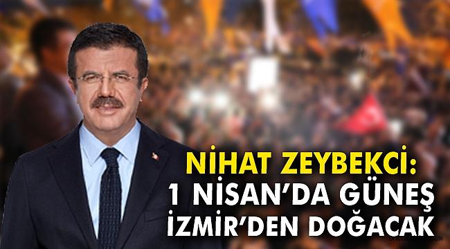 Nihat Zeybekci: 1 Nisan'da güneş İzmir'den doğacak
