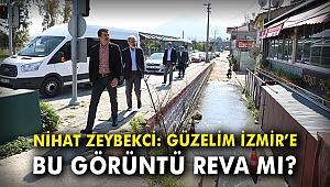 Nihat Zeybekci: Güzelim İzmir'e bu görüntü reva mı?