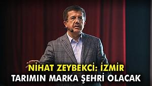 Nihat Zeybekci: İzmir tarımın marka şehri olacak