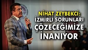 Nihat Zeybekci: İzmirli sorunları çözeceğimize inanıyor