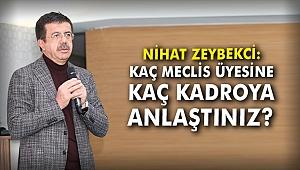 Nihat Zeybekci: Kaç meclis üyesine, kaç kadroya anlaştınız?