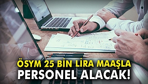 ÖSYM 25 bin lira maaşla personel alacak