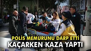 Polis memurunu darp etti kaçarken kaza yaptı