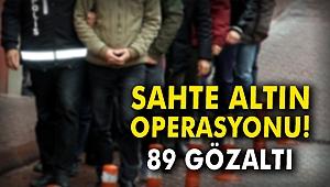 Sahte altın operasyonu: 89 gözaltı