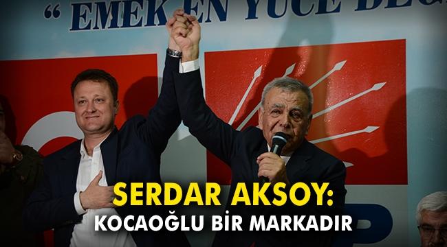 Serdar Aksoy: Kocaoğlu bir markadır