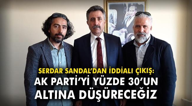 Serdar Sandal'dan iddialı çıkış: AK Parti'yi yüzde 30'un altına düşüreceğiz