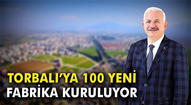 Torbalı'ya 100 yeni fabrika kuruluyor