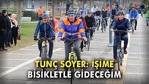 Tunç Soyer: İşime bisikletle gideceğim