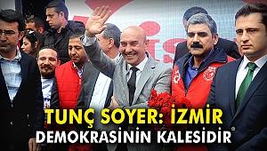 Tunç Soyer: İzmir, demokrasinin kalesidir