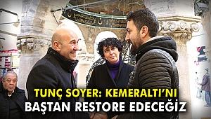 Tunç Soyer: Kemeraltı'nı baştan sonra restore edeceğiz
