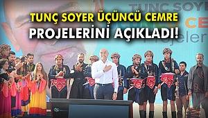 Tunç Soyer 'Üçüncü Cemre' projelerini açıkladı!