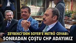 Zeybekci'den Soyer'e Metro cevabı: Sonradan coştu CHP adayımız