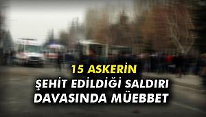 15 askerin şehit edildiği saldırı davasında müebbet