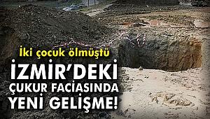 2 çocuk ölmüştü: İzmir'deki çukur faciasında yeni gelişme!