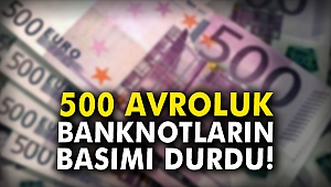 500 avroluk banknotların basımı durdu!