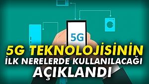 5G Teknolojisinin ilk nerelerde kullanılacağı açıklandı