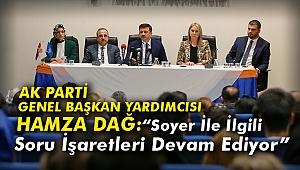 """AK Parti Genel Başkan Yardımcısı Dağ: """"Soyer İle İlgili Soru İşaretleri Devam Ediyor"""""""