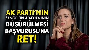 AK Parti'nin Sengel'in adaylığının düşürülmesi başvurusuna ret