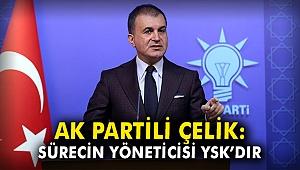 AK Partili Çelik: Sürecin yöneticisi Yüksek Seçim Kuruludur