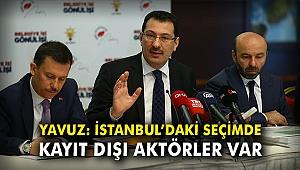 AK Partili Yavuz: İstanbul'daki seçimde kayıt dışı aktörler var