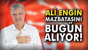 Ali Engin bugün mazbatasını bugün alıyor