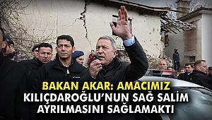 Bakan Akar: Amacımız Kılıçdaroğlu'nun sağ salim ayrılmasını sağlamaktı