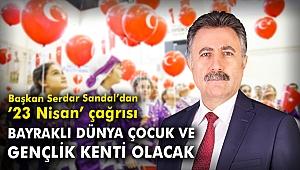 Başkan Serdar Sandal'dan '23 Nisan' çağrısı