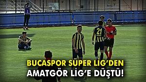 Bucaspor Süper Lig'den Amatör Lig'e düştü!