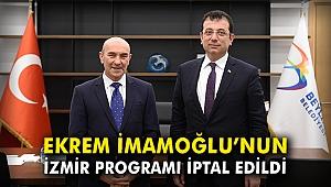 Ekrem İmamoğlu'nun İzmir programı iptal edildi