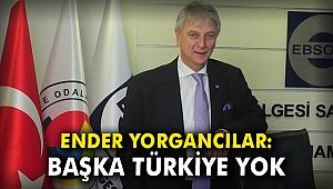 Ender Yorgancılar: Başka Türkiye yok