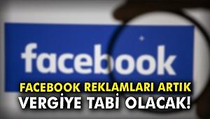 Facebook reklamları artık vergiye tabi olacak